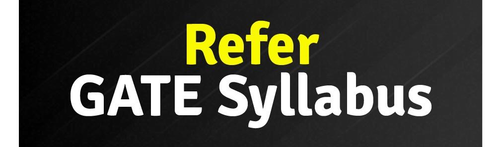 Refer GATE Syllabus